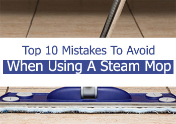 Top 10 Mistakes to Avoid When Using a Steam Mop